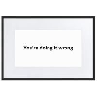 You're Doing It Wrong Framed Print