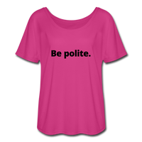 Be Polite. You Piece of Shit. Women's Flowy T-Shirt - dark pink