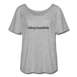 Failing Beautifully Women's Flowy T-Shirt - heather gray