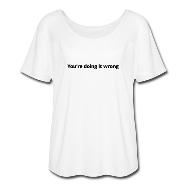 You're Doing It Wrong Women's Flowy T-Shirt - white