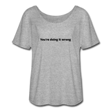 You're Doing It Wrong Women's Flowy T-Shirt - heather gray