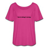 You're Doing It Wrong Women's Flowy T-Shirt - dark pink