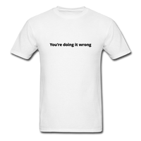 You're Doing It Wrong Men's T-Shirt - white
