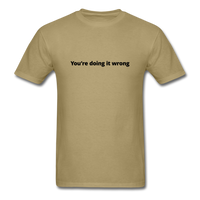 You're Doing It Wrong Men's T-Shirt - khaki