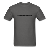 You're Doing It Wrong Men's T-Shirt - charcoal