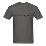 Drunk Facebook Purchase Men's T-Shirt - charcoal