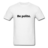 Be Polite You Piece Of Shit Men's T-Shirt - white