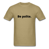 Be Polite You Piece Of Shit Men's T-Shirt - khaki