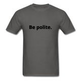 Be Polite You Piece Of Shit Men's T-Shirt - charcoal