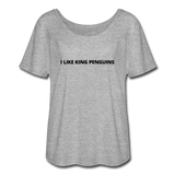 I Like King Penguins and They Cannot Fly Women's Flowy T-Shirt - heather gray