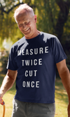 Measure Twice Cut Once Short Sleeve