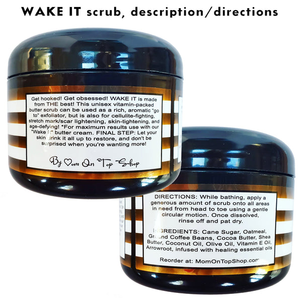 WAKE IT - Butter scrub <br>*Rich, intoxicating skincare <br>*ALSO for with scars/stretch marks/ashy skin/loose skin/cellulite/& more! <br>*Anti-itch, organic, vegan, chemical-free