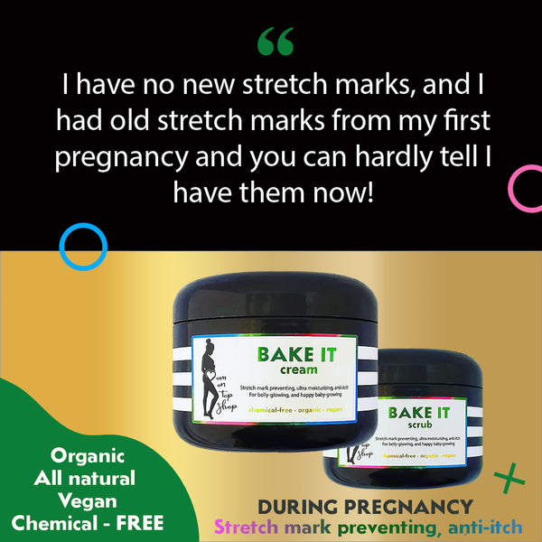 BAKE IT + SHAKE IT - Butter creams <br>*During+after (even DECADES after) pregnancy<br> *Prevent and fade stretch marks, also use for dry skin/loose skin/scars/eczema. <br>*Anti-itch, organic, vegan, chemical-free