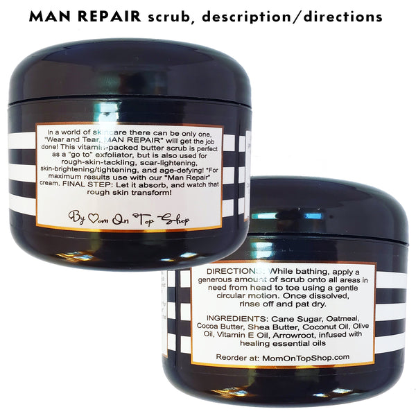 Wear and Tear MAN REPAIR - scrub - <br>*Rich, wholesome face and body skincare <br>*ALSO for scars/marks/ashy skin/loose skin/cellulite/& more! <br>*Anti-itch, organic, vegan, chemical-free
