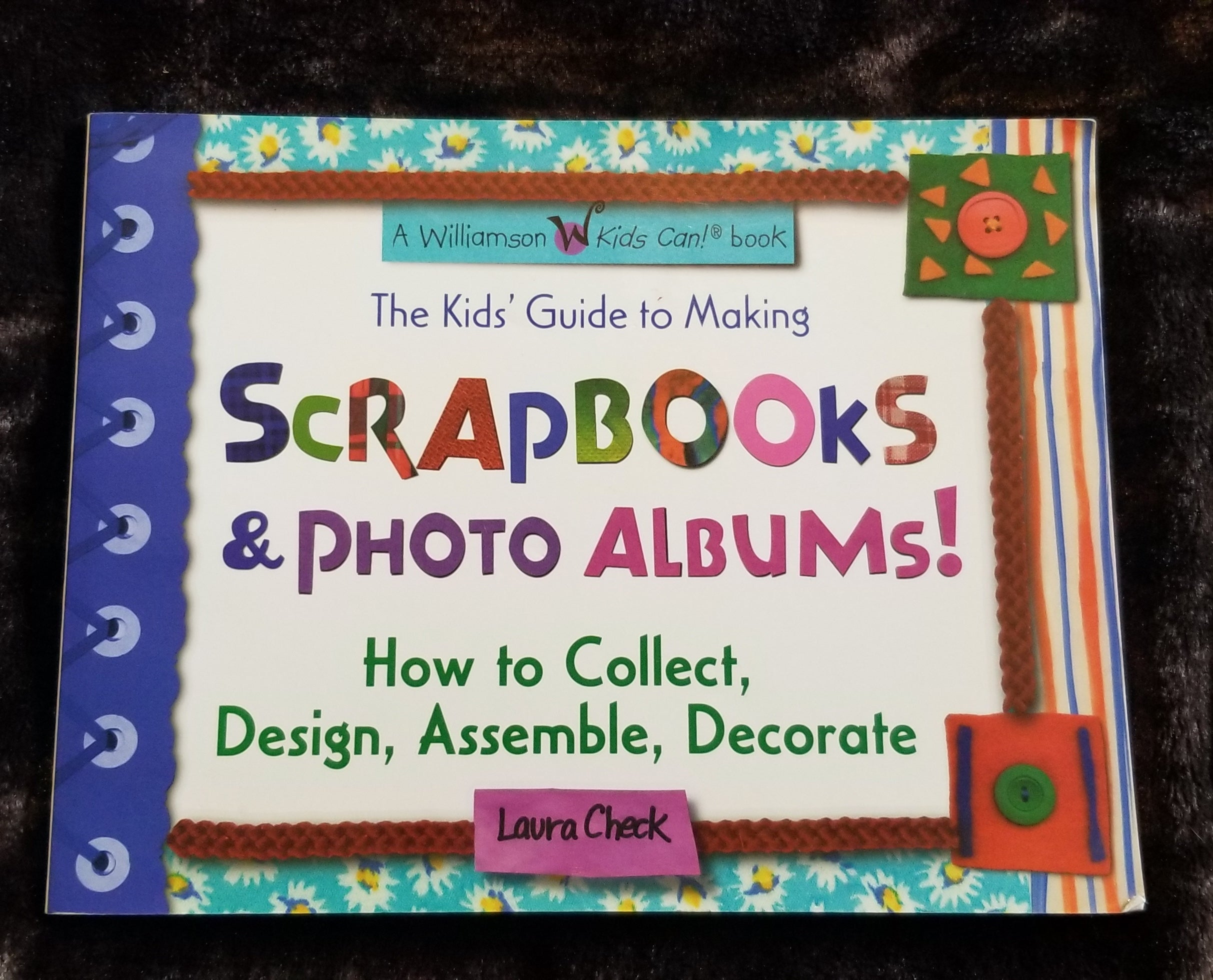 The Kids Guide to Making Scrapbooks & Photo Albums