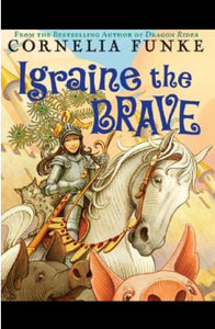 BOOK - Igraine The Brave Hardcover - Scholastic - By: Cornelia Funke - NEW!