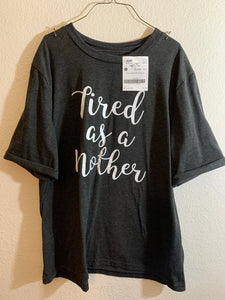 "Women's Size XL Graphic T-Shirt ""Tired as a mother"""