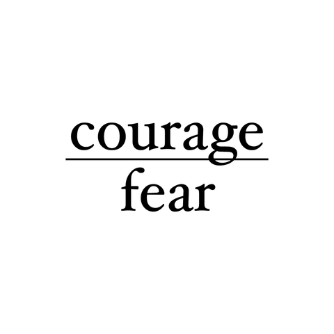 Courage/Fear