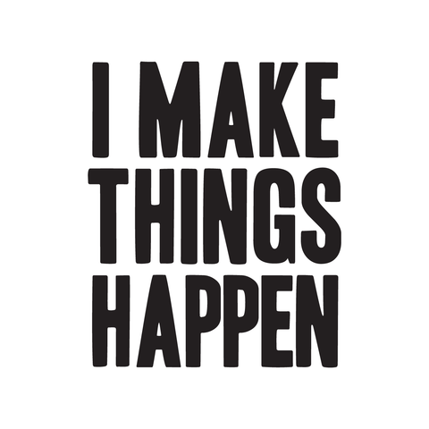 I Make Things Happen