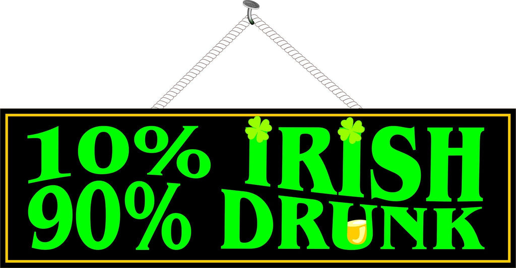 10% Irish 90% Drunk Funny Quote Sign with Shamrocks