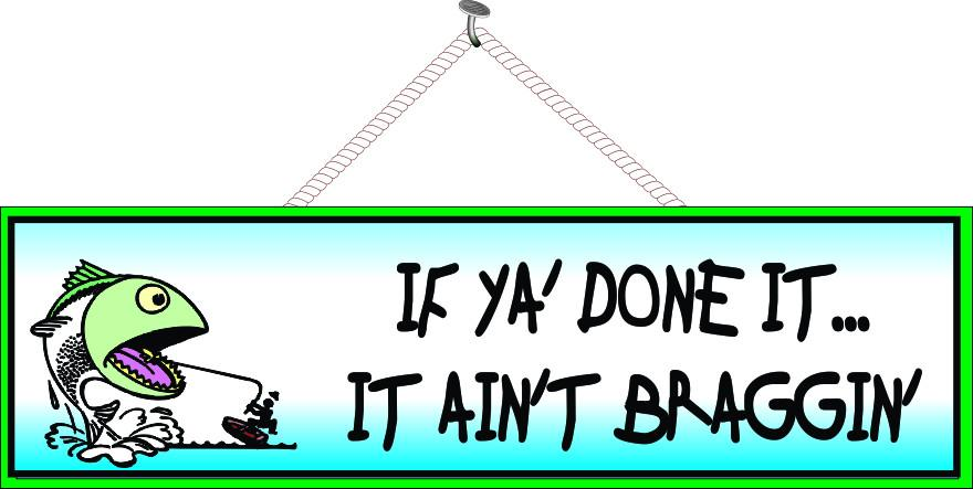 If Ya Done It… It Ain't Braggin' Funny Quote Sign with Green Border & Fish