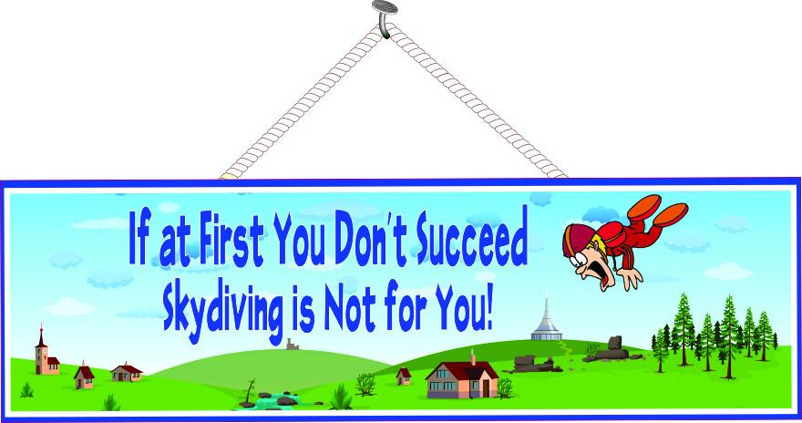 If At First You Don't Succeed, Skydiving is Not for You Funny Quote Sign with Falling Skydiver