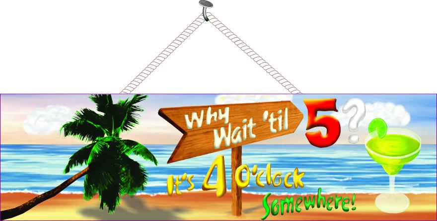 "Why Wait 'til 5? It""s 4 o'Clock Somewhere Funny Beach Sign with Margarita and Palm Tree"