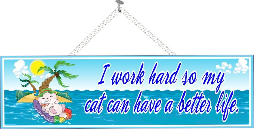 I Work Hard So My Cat Can Have a Better Life Funny Sign with Kitten Floating on Raft