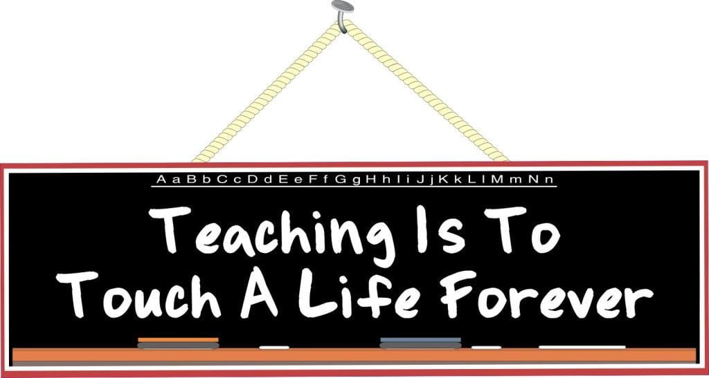 Teaching is to Touch a Life Forever Teacher Quote Sign with Black Chalkboard