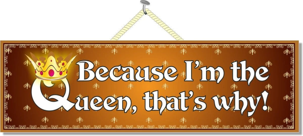 "Because I'm the Queen That""s Why! Funny Quote Sign in Gold with Crown"