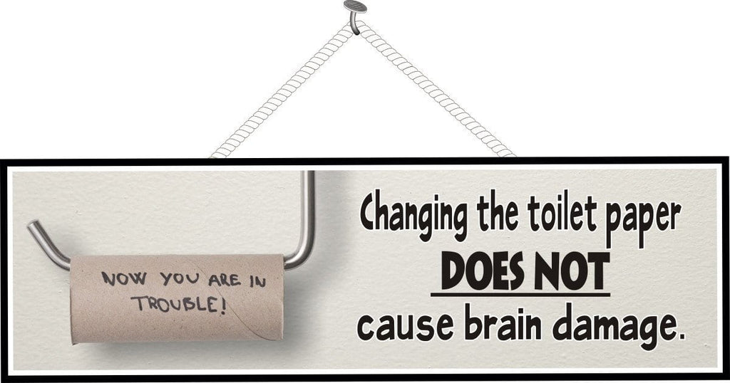 Changing the Toilet Paper Does Not Cause Brain Damage Funny Quote Sign with Empty Roll