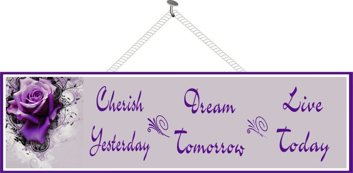 Cherish Yesterday Dream Tomorrow Live Today Lilac Inspirational Quote Sign  with Purple Rose