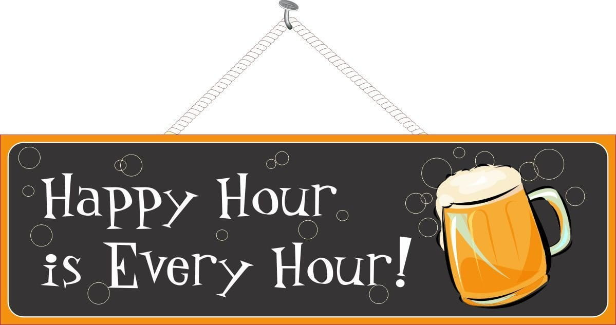 Happy Hour is Every Hour Funny Quote Sign with Beer & Suds