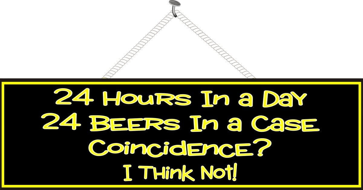 24 Hours in a Day 24 Beers in a Case Funny Quote Sign in Black and Yellow