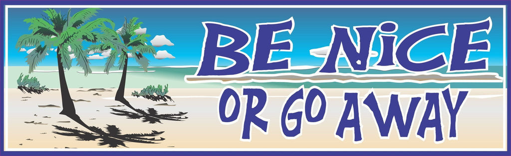 Be Nice Or Go Away Beach Sign