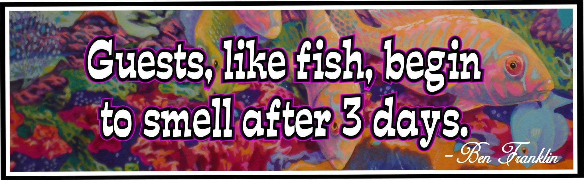Guests Like Fish Begin to Smell After 3 Days Funny Quote Sign with  Psychedelic Aquarium