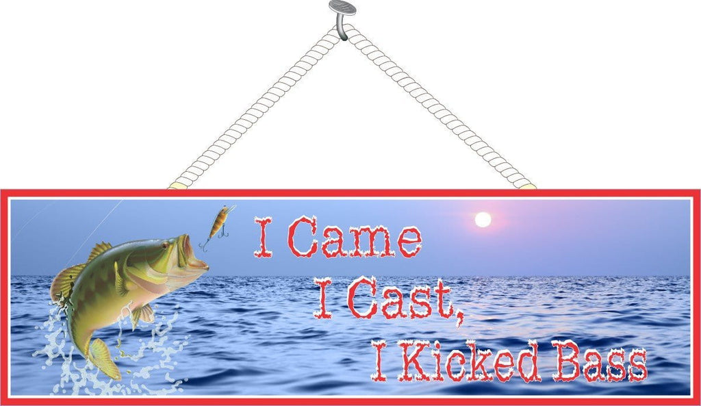 I Came I Cast I Kicked Bass Funny Quote Sign for Fishermen