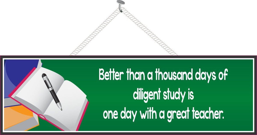 Better Than a Thousand Days of Diligent Study is One Day with a Great Teacher Inspirational Quote School Sign