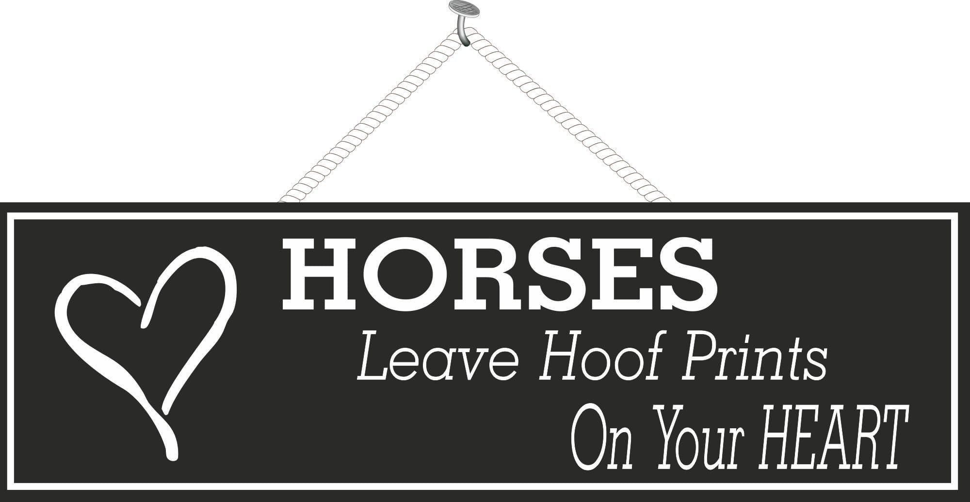 Horses Leave Hoof Prints On Your Heart Inspirational Quote Sign In Black White 18 95