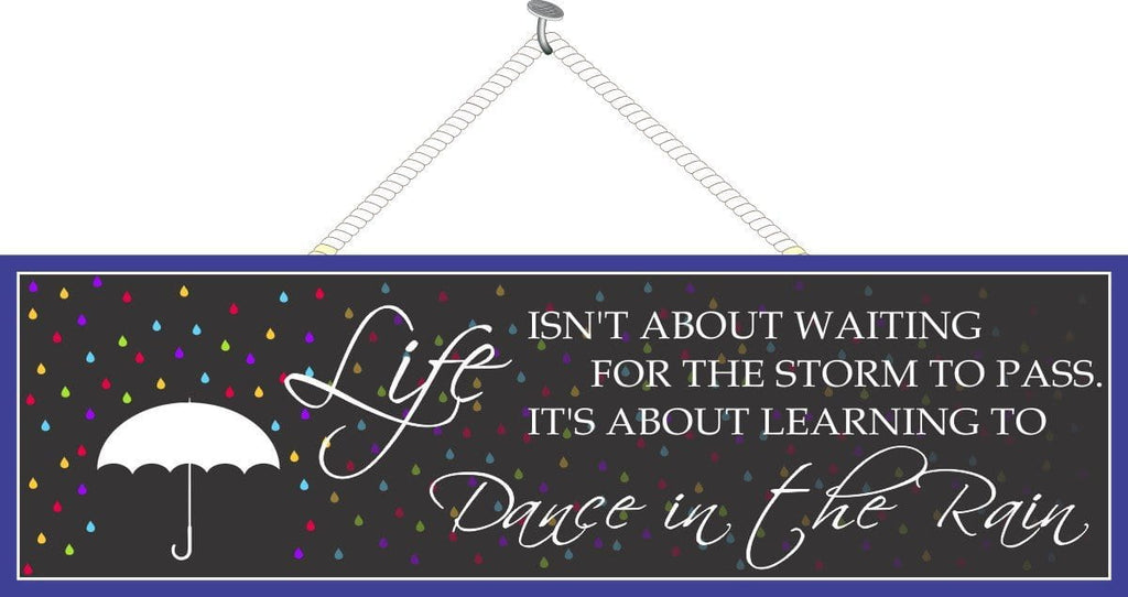 Life It's About Learning to Dance in the Rain Inspirational Quote Sign with Colorful Raindrops