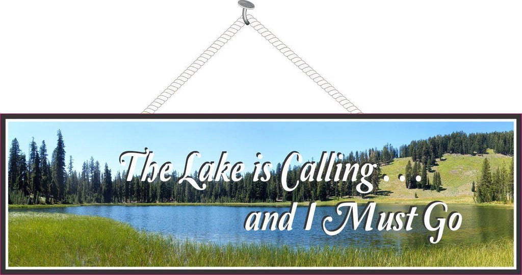 The Lake is Calling and I Must Go Inspirational Quote Sign