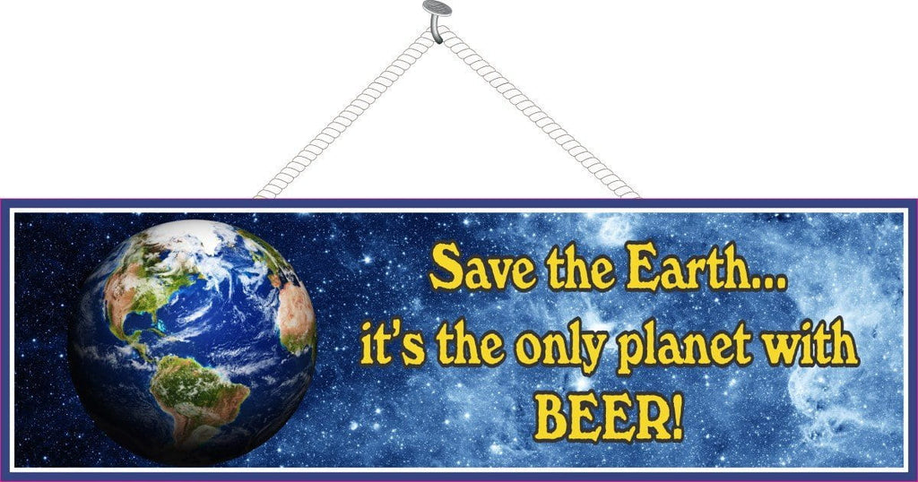 Save the Earth Beer Quote Sign with Planet