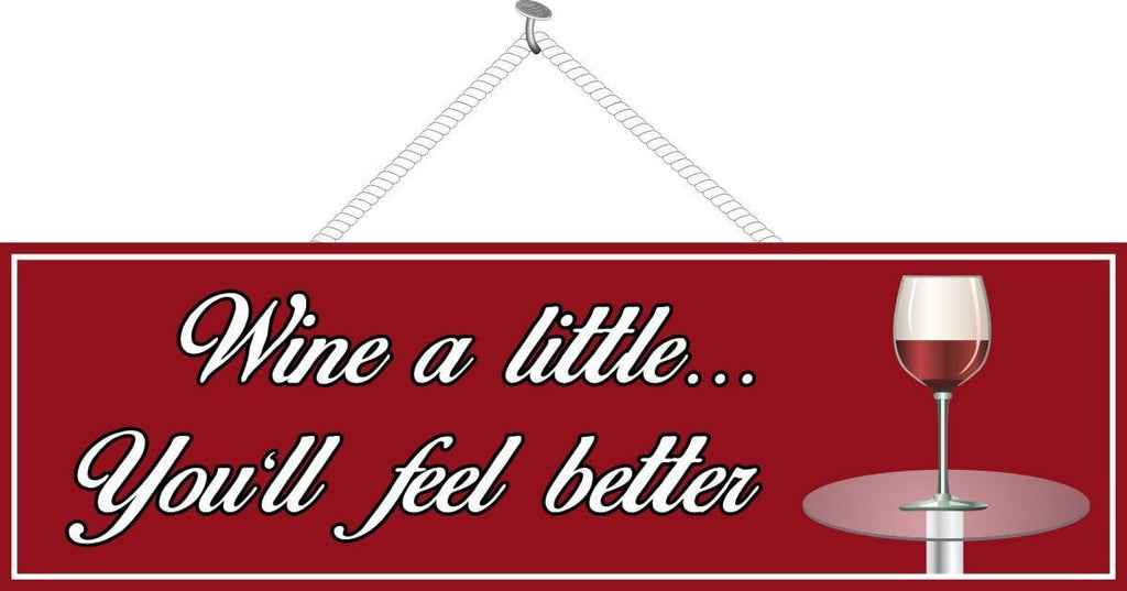 "Wine a Little You""ll Feel Better Funny Quote Sign with Red or White Wine"