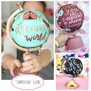 "Custom ""shmedium"" painted globe for Jessica"