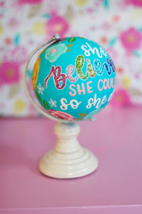 "Day 11: ""She believed she could, so she did"" Painted mini globe"