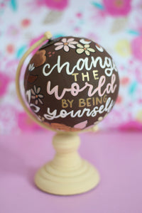 "Day 16: ""Change the world by being yourself"" Painted mini Globe"