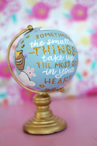 "Day 17: ""Sometimes the smallest things take up the most room in your heart"" Painted mini Globe"