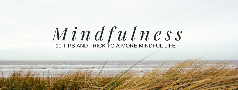10 Tips and Tricks to a More Mindful Life