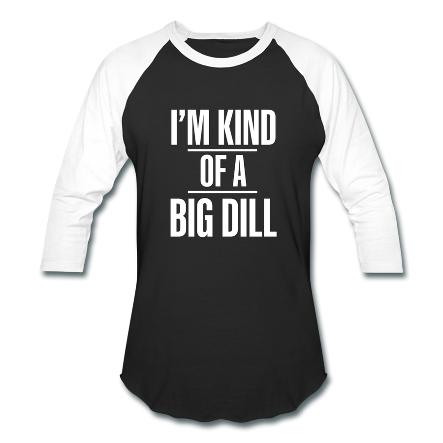 Kind of a Big Dill 💯 Baseball T-Shirt - black/white