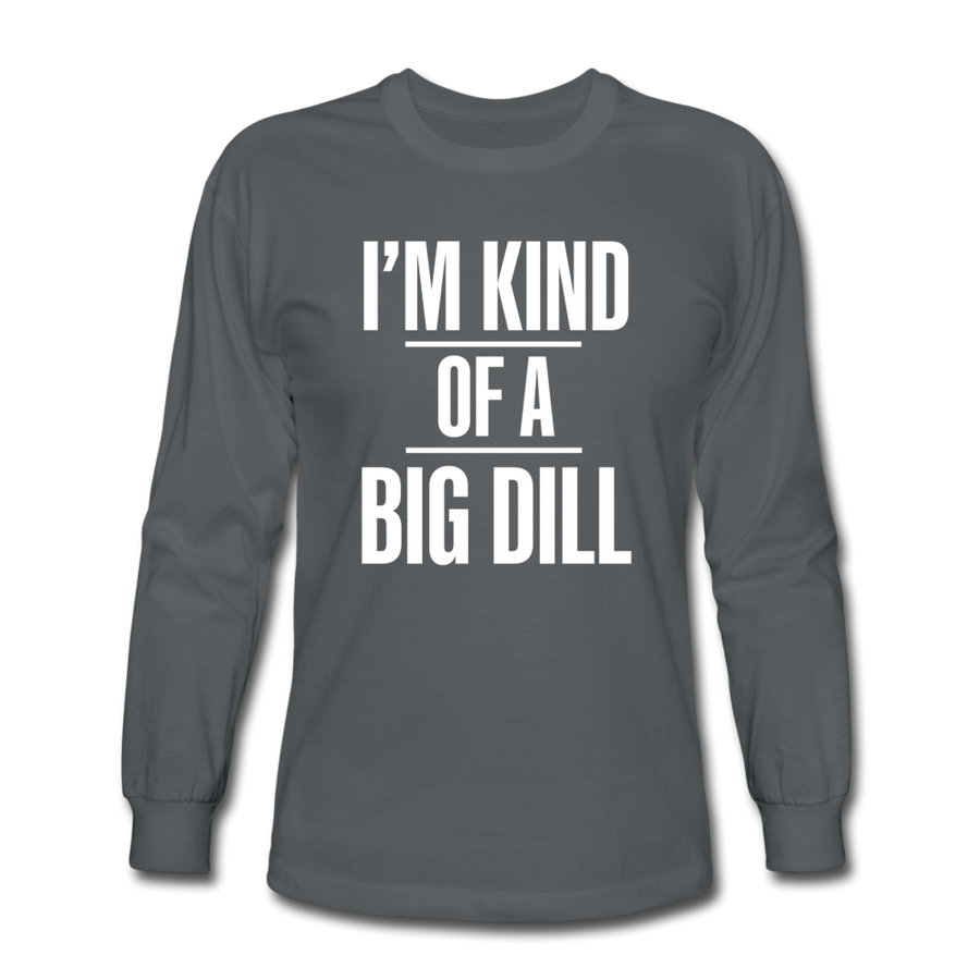 I'm Kind Of A Big Dill - charcoal